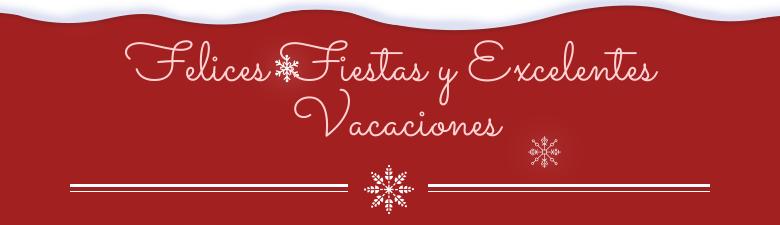 Felices Fiestas y Excelentes Vacaciones