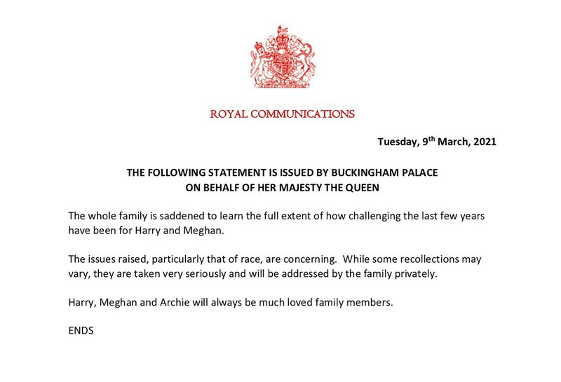 This handout provided by Buckingham Palace shows a statement issued on behalf of Britain's Queen Elizabeth on Tuesday, March 9, 2021. The statement is the first comment by the palace following Harry and Meghan's two hour interview with Oprah Winfrey in which they alleged that Meghan had experienced racism and callous treatment during her time in the royal family. (Buckingham Palace via AP)