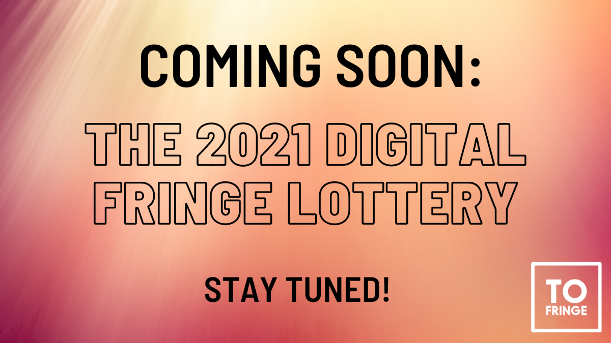 Coming soon: The 2021 Digital Fringe Lottery. Stay tuned!