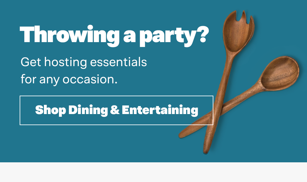 Throwing a party? Get hosting essentials for any occasion.