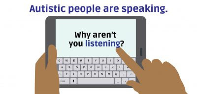 """A person using an AAC device with the text """"Autistic people are speaking. Why aren't you listening?"""""""
