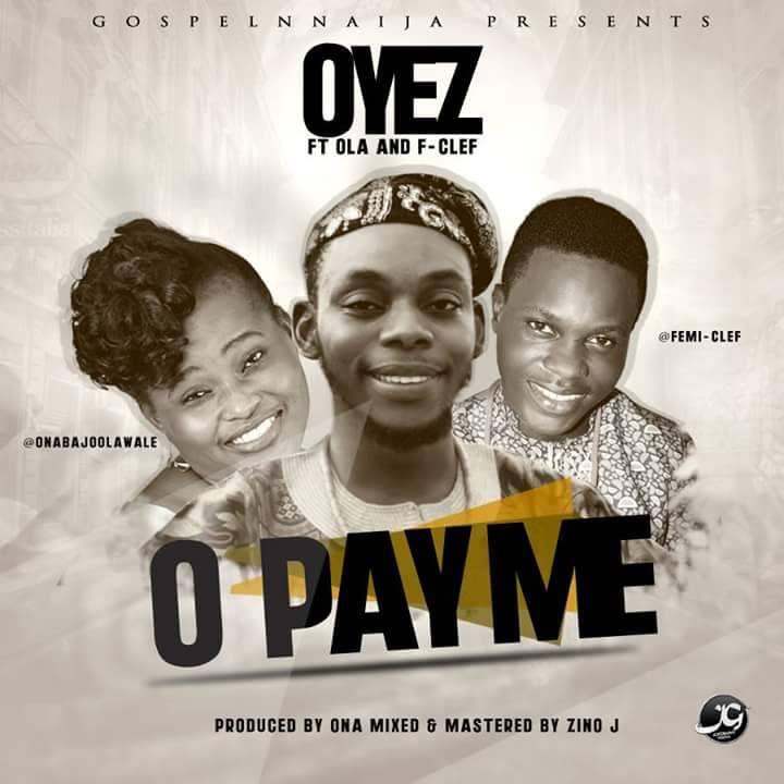 O PAY ME - Oyez [@OYEZe] ft Ola [@OnabajoOlawale] & F-Clef [@FemiClef] #OPayMe