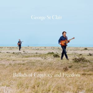 "George St. Clair - ""Ballads Of Captivity And Freedom"" - CD review"