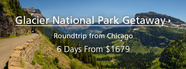 GLACIER NATIONAL PARK GETAWAY ROUNDTRIP FROM CHICAGO