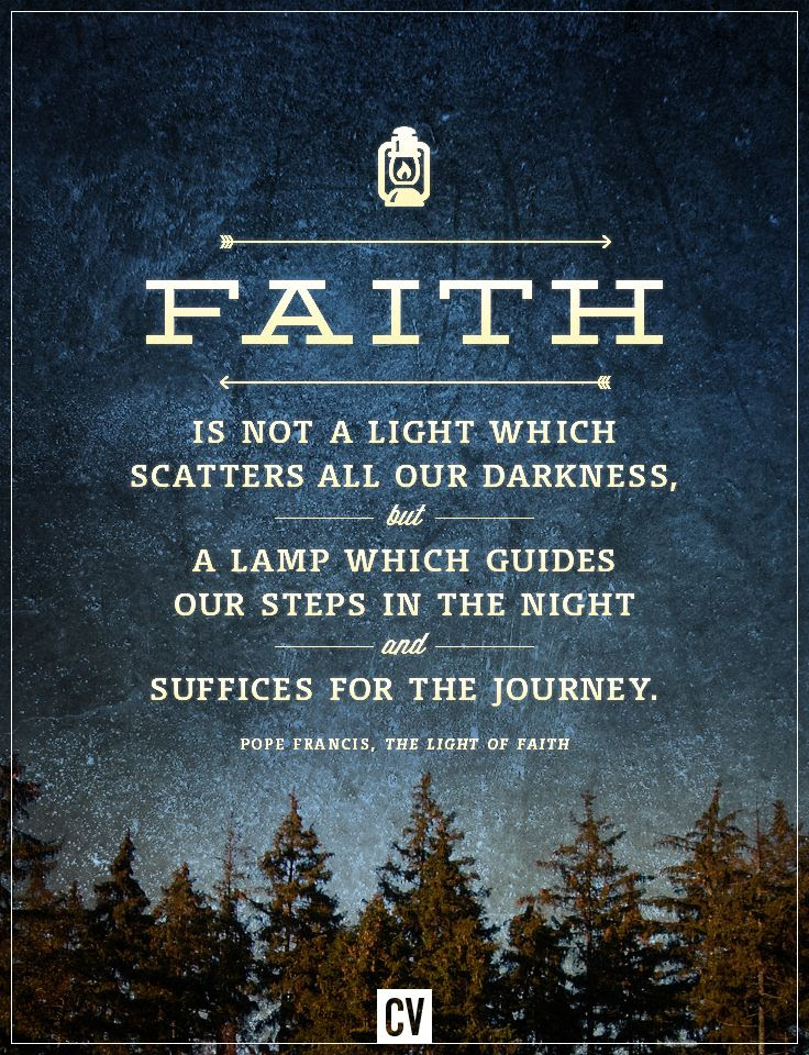 faith...  from The Light of Faith by Pope Francis