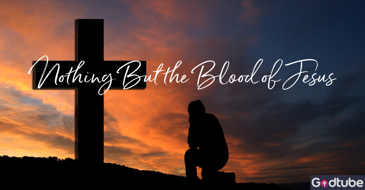 Nothing but the Blood of Jesus - Lyrics, Hymn Meaning and Story