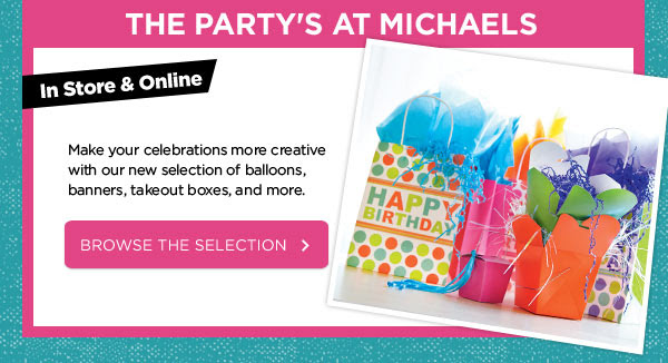 THE PARTY'S AT MICHAELS In Store & Online - Make your celebrations more creative with our new selection of balloons, banners, takeout boxes, and more. BROWSE THE SELECTION