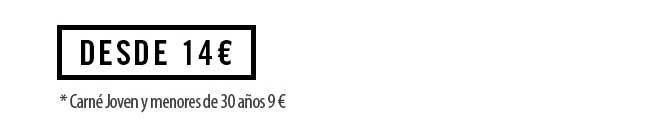 Desde 14 €. Carné Joven y menores de 30 años 9€