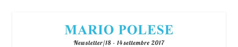 MARIO POLESENewsletter/18 - 14 settembre 2017