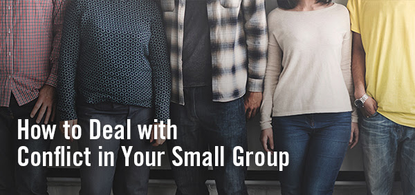 How to Deal with Conflict in Your Small Group