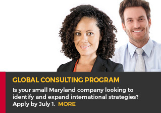 Global Consulting Program - Is your small Maryland company looking to identify and expand international strategies? Apply by July 1. MORE