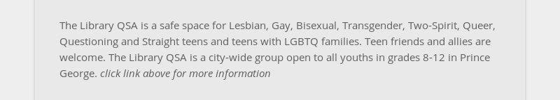 The Library QSA is a safe space for Lesbian, Gay, Bisexual, Transgender, Two-Spirit, Queer,...
