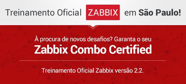 Treinamento Oficial Zabbix em São Paulo! À procura de novos desafios? Garanta o seu Zabbix Combo Certified! Treinamento Oficial Zabbix versão 2.2