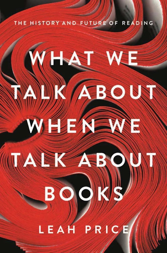 What We Talk About When We Talk About Books by Leah Price