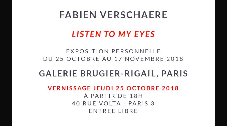 FABIEN VERSCHAERE LISTEN TO MY EYES EXPOSITION personnelle Du 25 OCTOBRE AU 17 NOVEMBRE 2018 GALE...