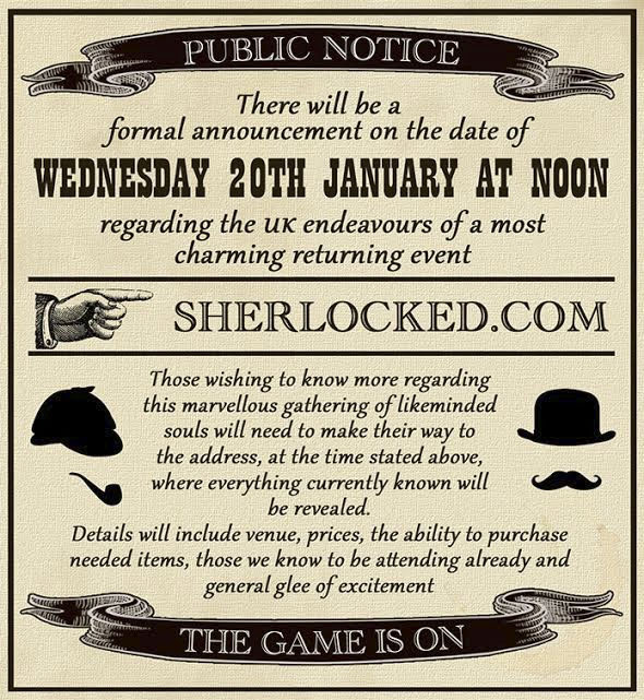Public Notice: There will be a formal announcement on the date of Wednesday 20th January at Noon regarding the UK endeavors of a most charming returning event - www.sherlocked.com
