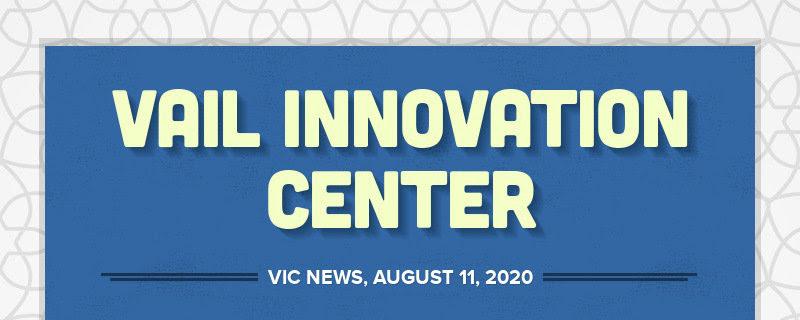 VAIL INNOVATION CENTER VIC NEWS, AUGUST 11, 2020