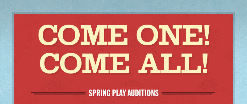 COME ONE! COME ALL! SPRING PLAY AUDITIONS