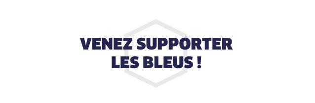 VENEZ SUPPORTER LES BLEUS