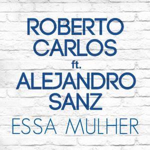 """Roberto Carlos e""""Essa Mulher"""" com Alejandro Sanz"""