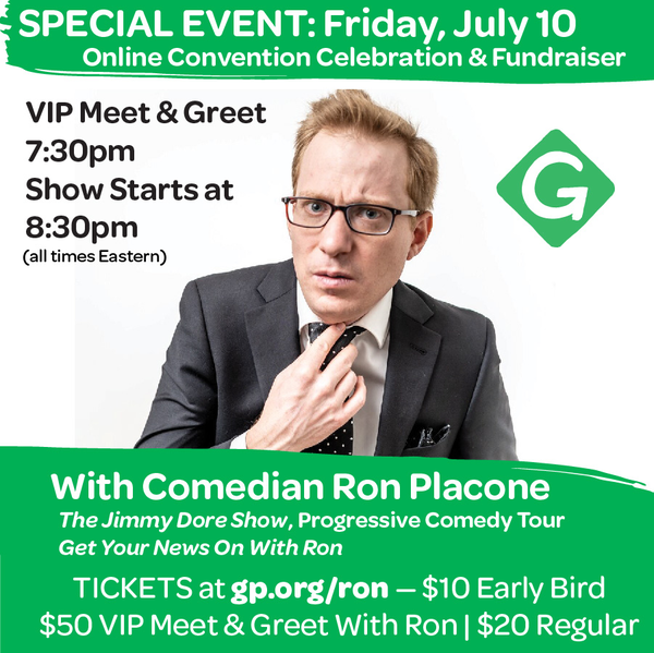 7/10 Green Party Online Convention Celebration and Fundraiser</p> <p>with Comedian Ron Placone!