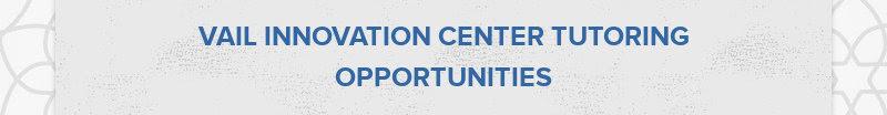 VAIL INNOVATION CENTER TUTORING OPPORTUNITIES