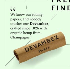 We know our rolling papers, and nobody touches our Devambez, crafted since 1826 with organic hemp from Champagne.