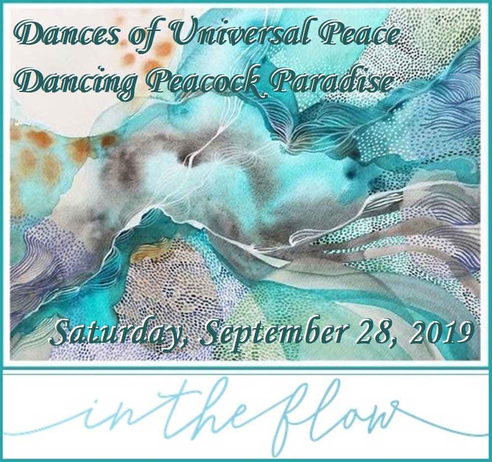 "Dances of Universal Peace ~ Peacock Paradise ~ Sat. Sept. 28, 2019 ""In the Flow"""
