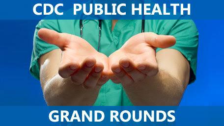 CDC Public Health Grand Rounds