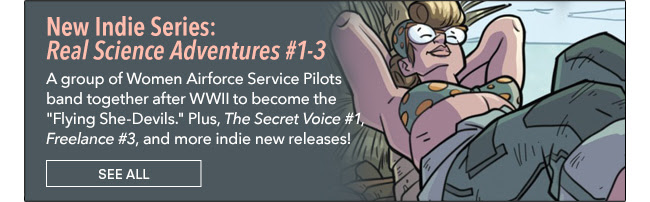 """New Indie Series: Real Science Adventures #1-3 A group of Women Airforce Service Pilots band together after WWII to become the """"Flying She-Devils."""" Plus, The Secret Voice #1, Freelance #3, and more indie new releases!"""