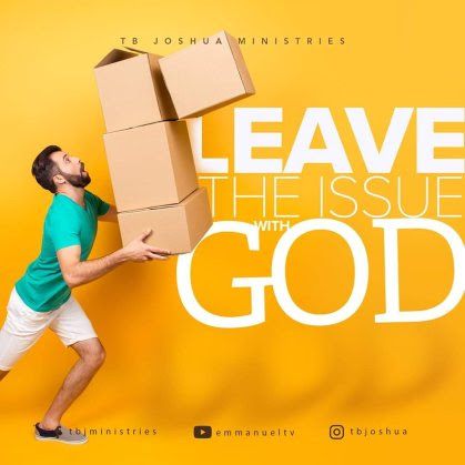LEAVE THE ISSUE WITH GOD