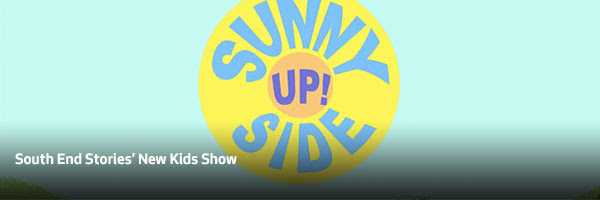 """South End Stories' """"Sunny Side Up"""""""