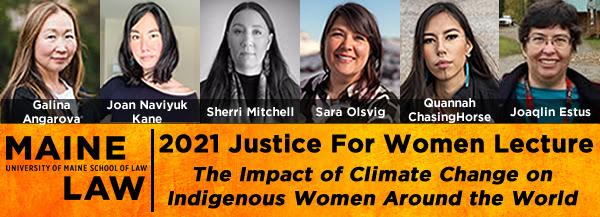 2021 Justice For Women Lecture: The Impact of Climate Change on Indigenous Women Around the World