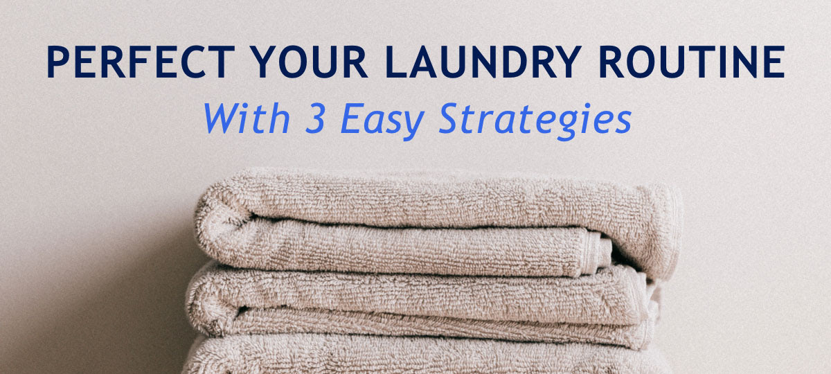 Perfect Your Laundry Routine With 3 Easy Strategies