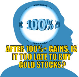 After 100%+ Gains, Is It Too Late to Buy Gold Stocks?