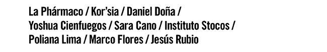 La Phármaco / Kor'sia / Daniel Doña / Yoshua Cienfuegos / Sara Cano / Instituto  Stocos / Poliana Lima / Marcos Flores / Jesús Rubio