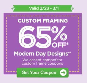 Valid 2/23 - 3/1 CUSTOM FRAMING 65% OFF* Modern Day Designs™ We accept competitor custom frame coupons. Get Your Coupon