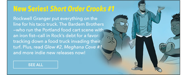 New Series! Short Order Crooks #1 Rockwell Granger put everything on the line for his taco truck. The Bardem Brothers—who run the Portland food cart scene with an iron fist—call in Rock's debt for a favor: tracking down a food truck invading their turf. Plus, read *Glow #2*, *Meghana Cove #1* and more indie new releases now! See All