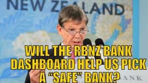 "WILL THE RBNZ BANK DASHBOARD HELP US PICK A ""SAFE"" BANK?"