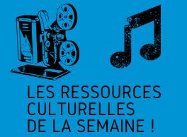 Ressources culturelles de la semaine