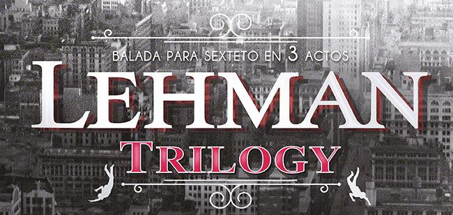 Balada para Sexteto en 3 actos. Lehman Trilogy