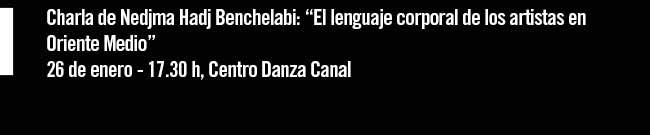 """Charla de Nedjima Hadj Benchelabi: """"El lenguaje corporal de los artístas en Oriente Medio"""" 26 de enero - 17:30 h, Centro Danza Canal"""