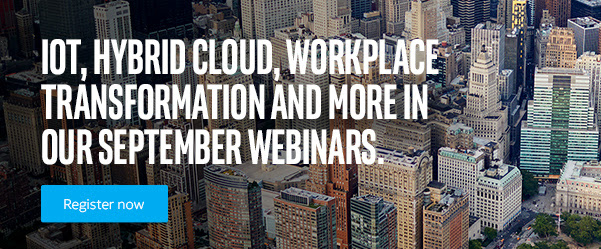 IOT HYBRID CLOUD,WORKPLACE TRANSFORMATION AND MORE IN OUR SEPTEMBER WEBINARS