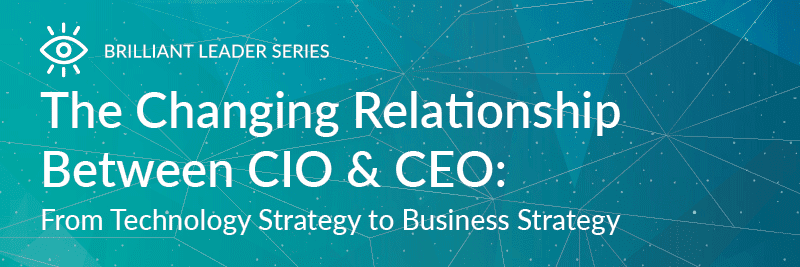 The Changing Relationship Between CIO & CEO: From Technology Strategy to Business Strategy; February 18, 2016. Click to register!