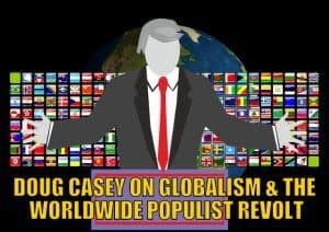 Doug Casey on Globalism and the Worldwide Populist Revolt