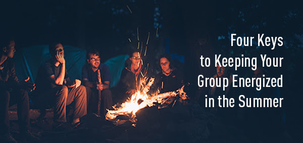 Four Keys to Keeping Your Group Energized in the Summer