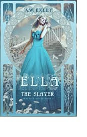 Ella, The Slayer by A.W. Exley