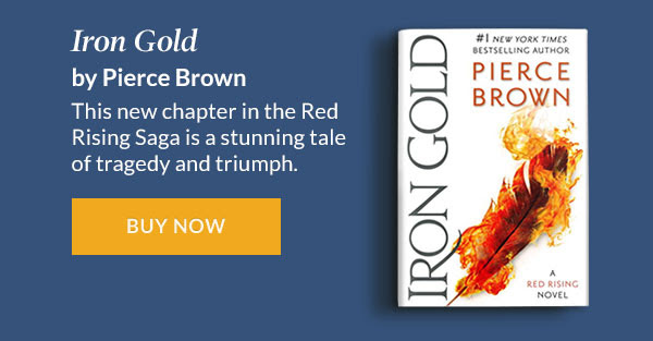 'Iron Gold' by Pierce Brown. This new chapter in the Red Rising Saga is a stunning tale of tragedy and triumph.   BUY NOW