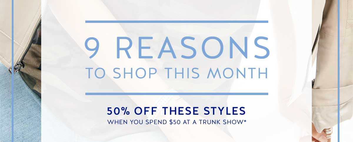 9 Reasons to shop this month: 50% off these styles*
