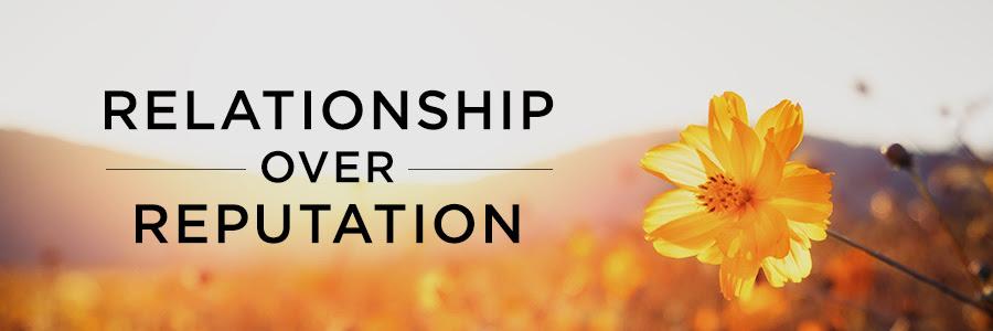 Relationship over reputation